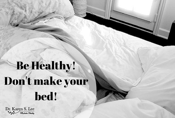 Don't make your bed by Dr. Karen Lee