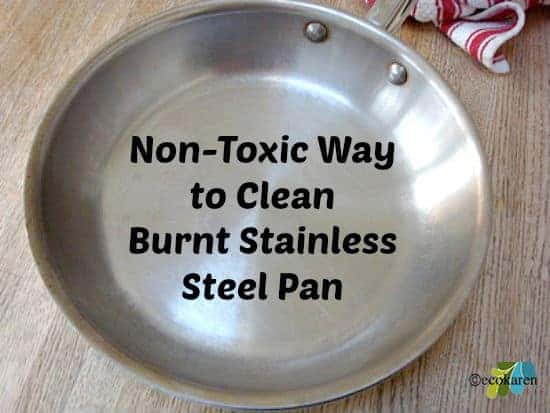 Non-Toxic Way To Clean Stainless Steel Pans