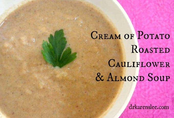cream of potato roasted cauliflower and almond soup by www.drkarenslee.com