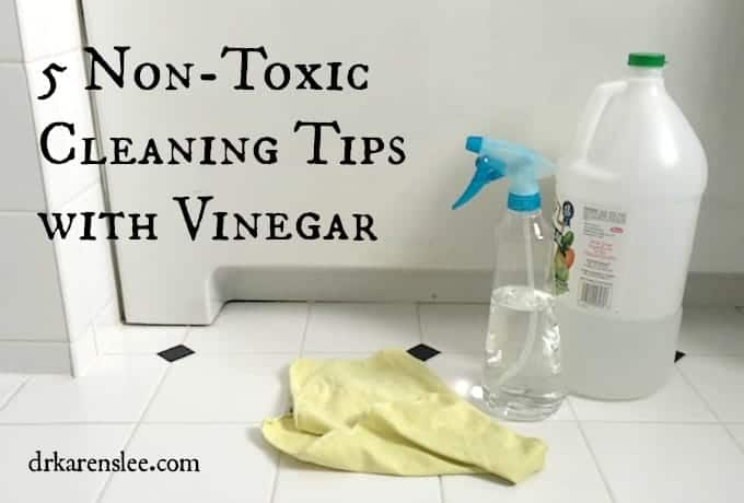 5 non-toxic vinegar cleaning tips with drkarenslee