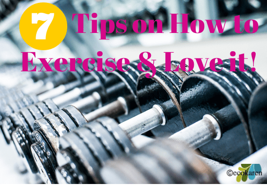 7 Tips on How to Exercise and Love It!