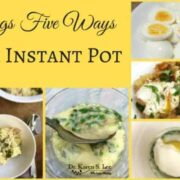 Eggs Five Ways for Instant pot by drkarenslee